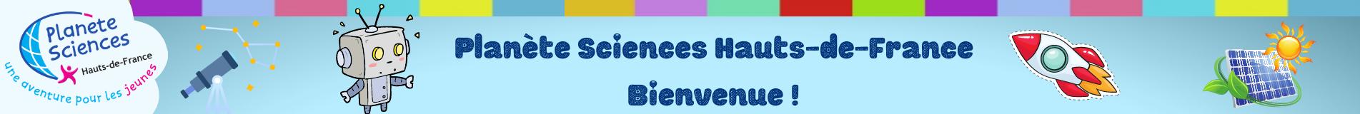 Planète Sciences Hauts-de-France Bienvenue !